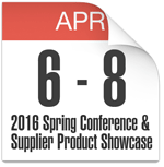 April 6-8, 2016 Spring Conference & Supplier Product Showcase